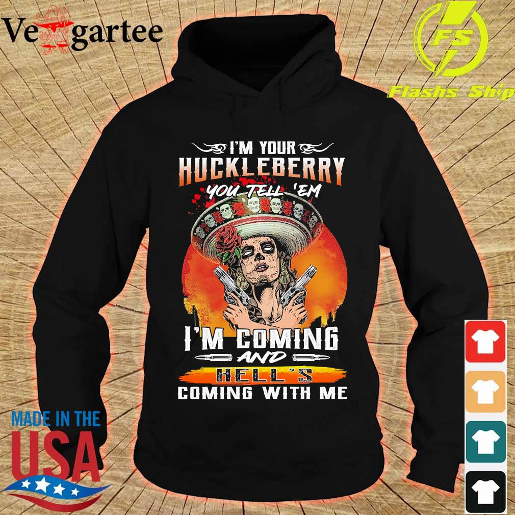 I'm Your Huckleberry You tell 'em I'm coming and Hell's coming with me s hoodie
