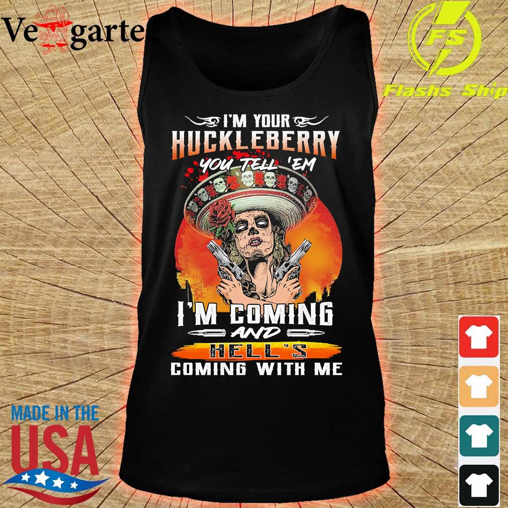 I'm Your Huckleberry You tell 'em I'm coming and Hell's coming with me s tank top