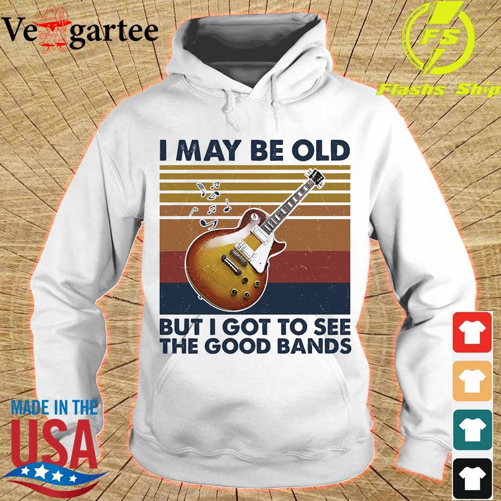 I may be old but I got to see the good bands vintage s hoodie