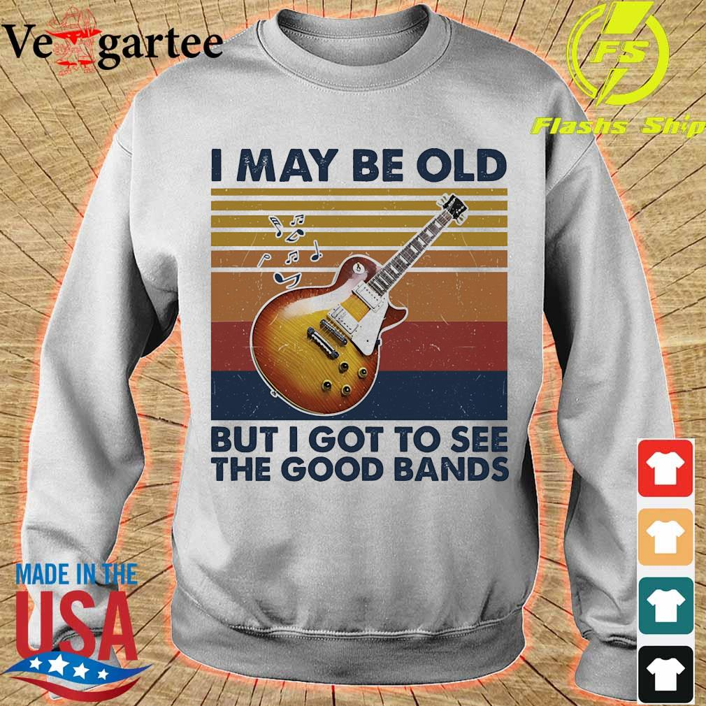 I may be old but I got to see the good bands vintage s sweater