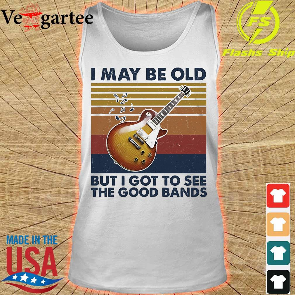 I may be old but I got to see the good bands vintage s tank top
