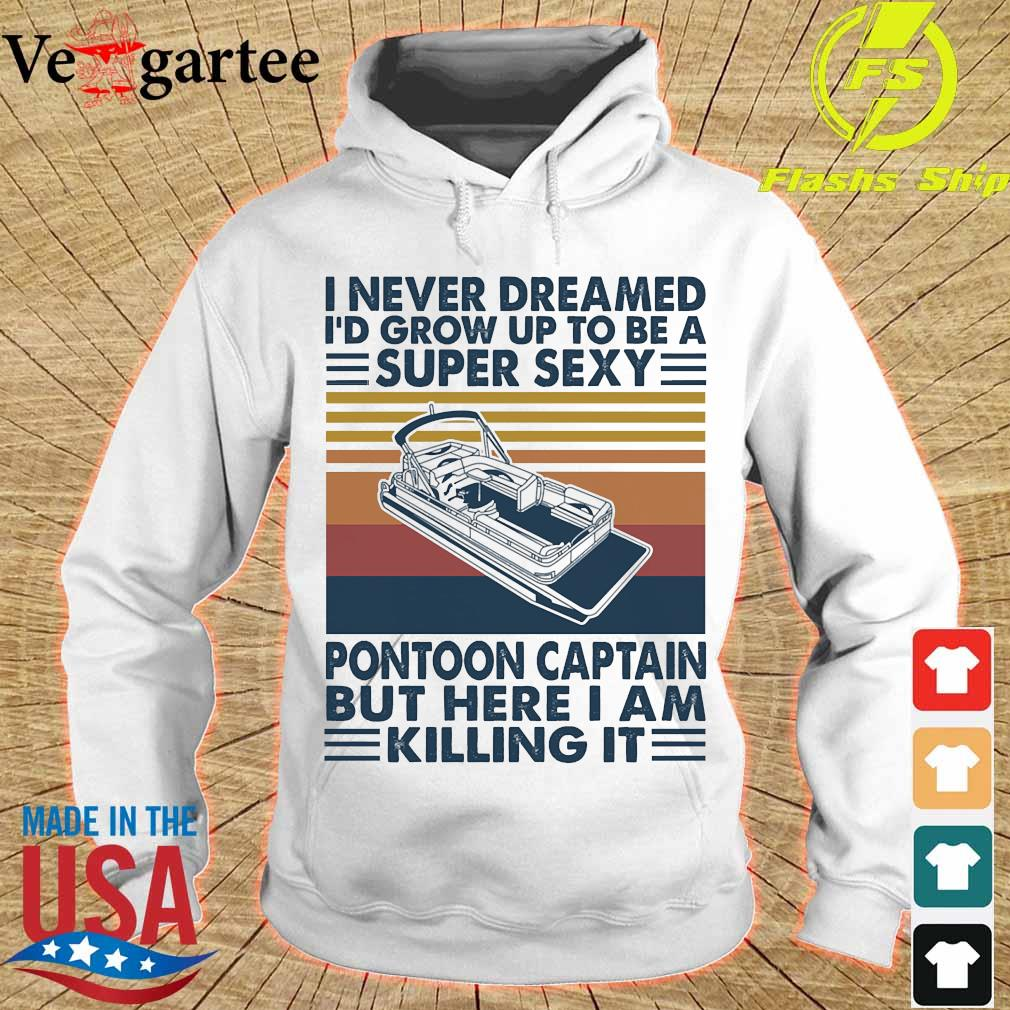 I never dreamed I'd grow up to be a super sexy pontoon captain but here I am killing it vintage s hoodie