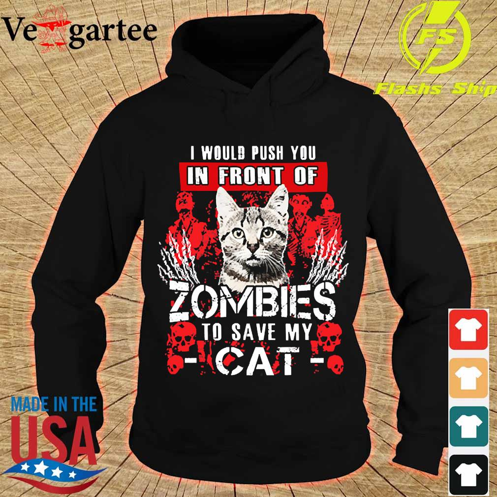 I would push You in front of zombies to save my cat s hoodie
