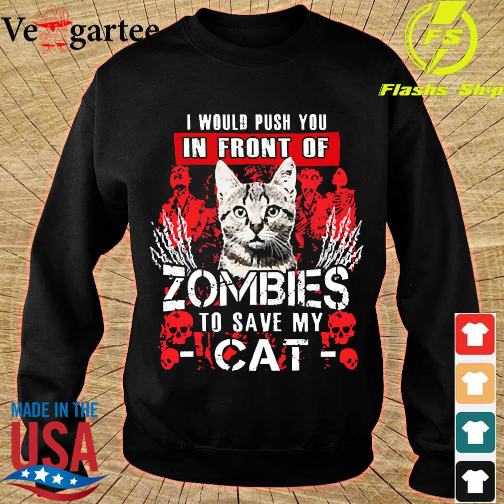 I would push You in front of zombies to save my cat s sweater