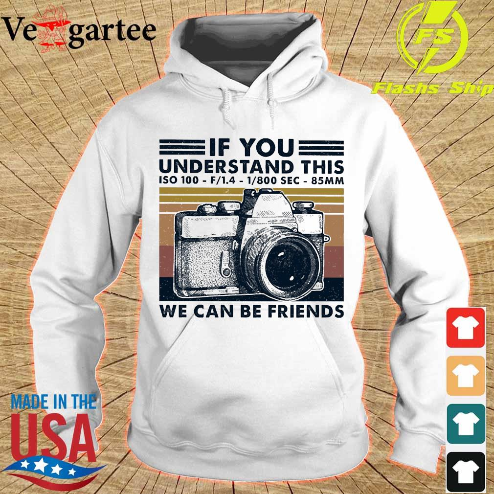 If You understand this ISO 100 We can be friends vintage s hoodie