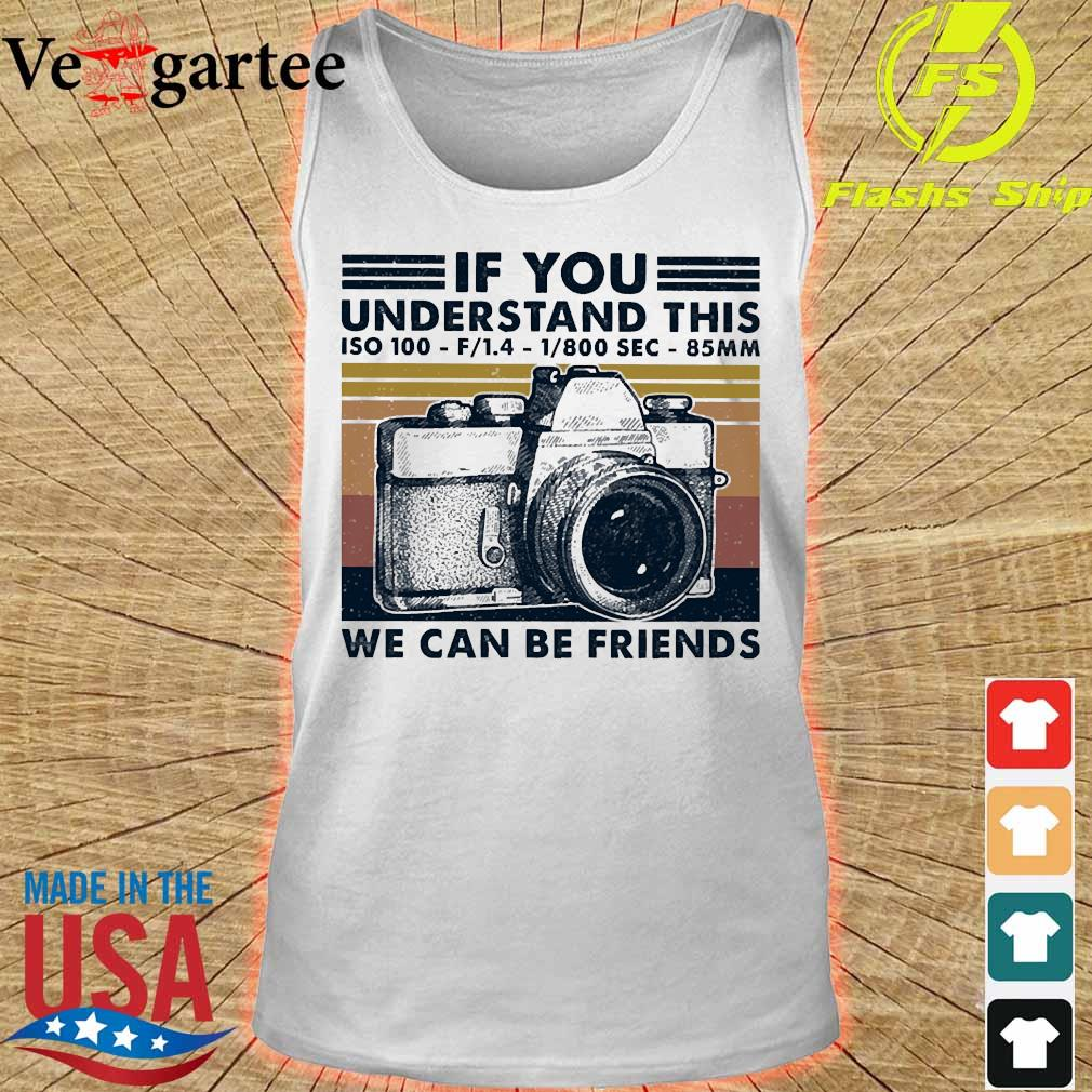 If You understand this ISO 100 We can be friends vintage s tank top