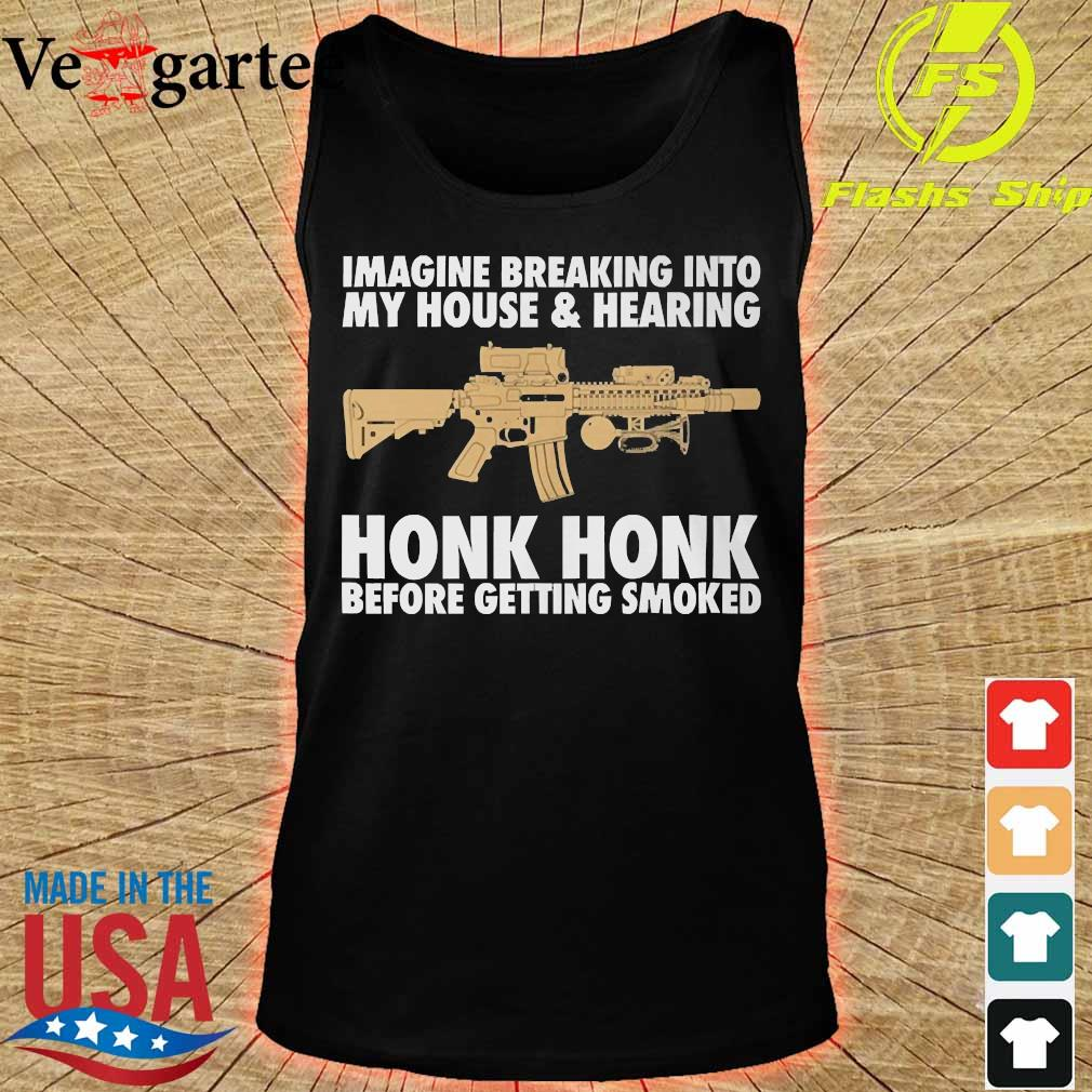 Imagine breaking into my house and hearing honk honk before getting smoked s tank top