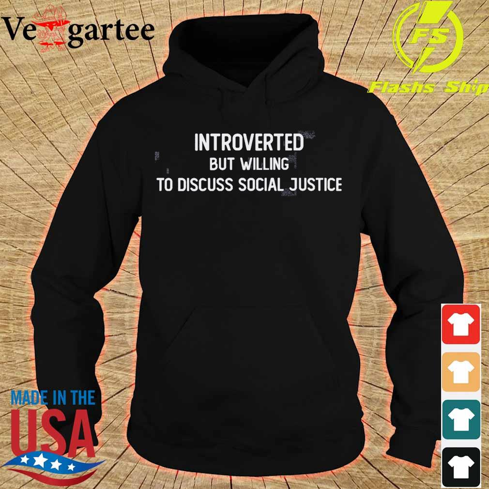 Introverted but willing to discuss social justice s hoodie