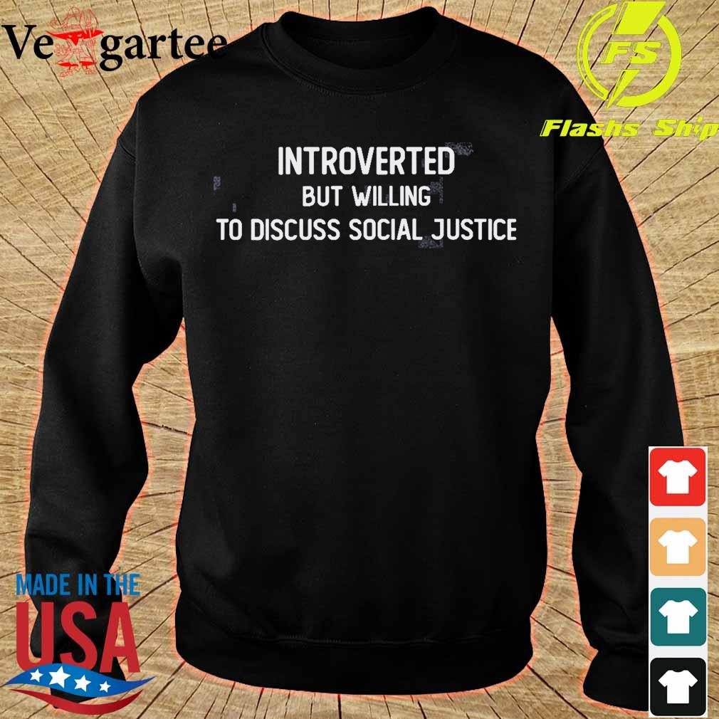 Introverted but willing to discuss social justice s sweater