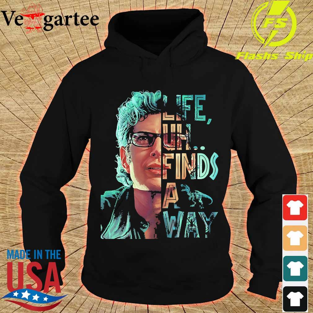 Jeff Goldblum life uh finds a way s hoodie
