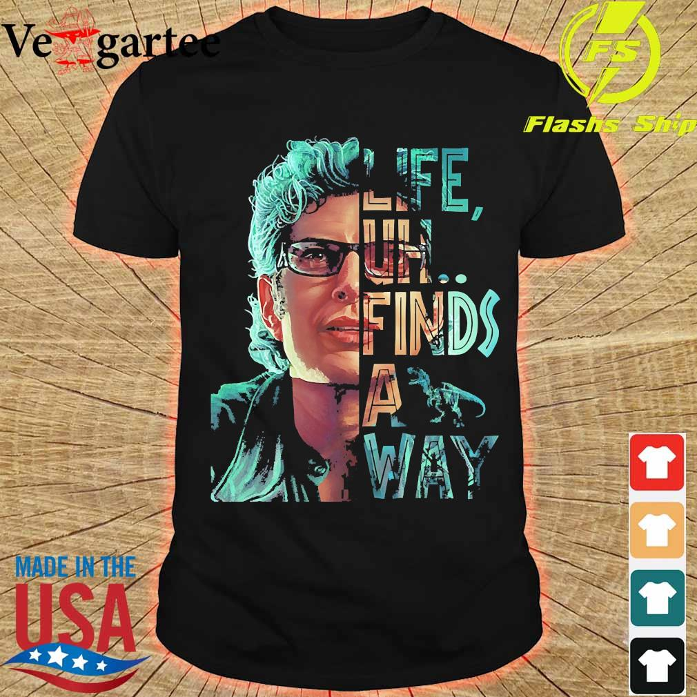 Jeff Goldblum life uh finds a way shirt