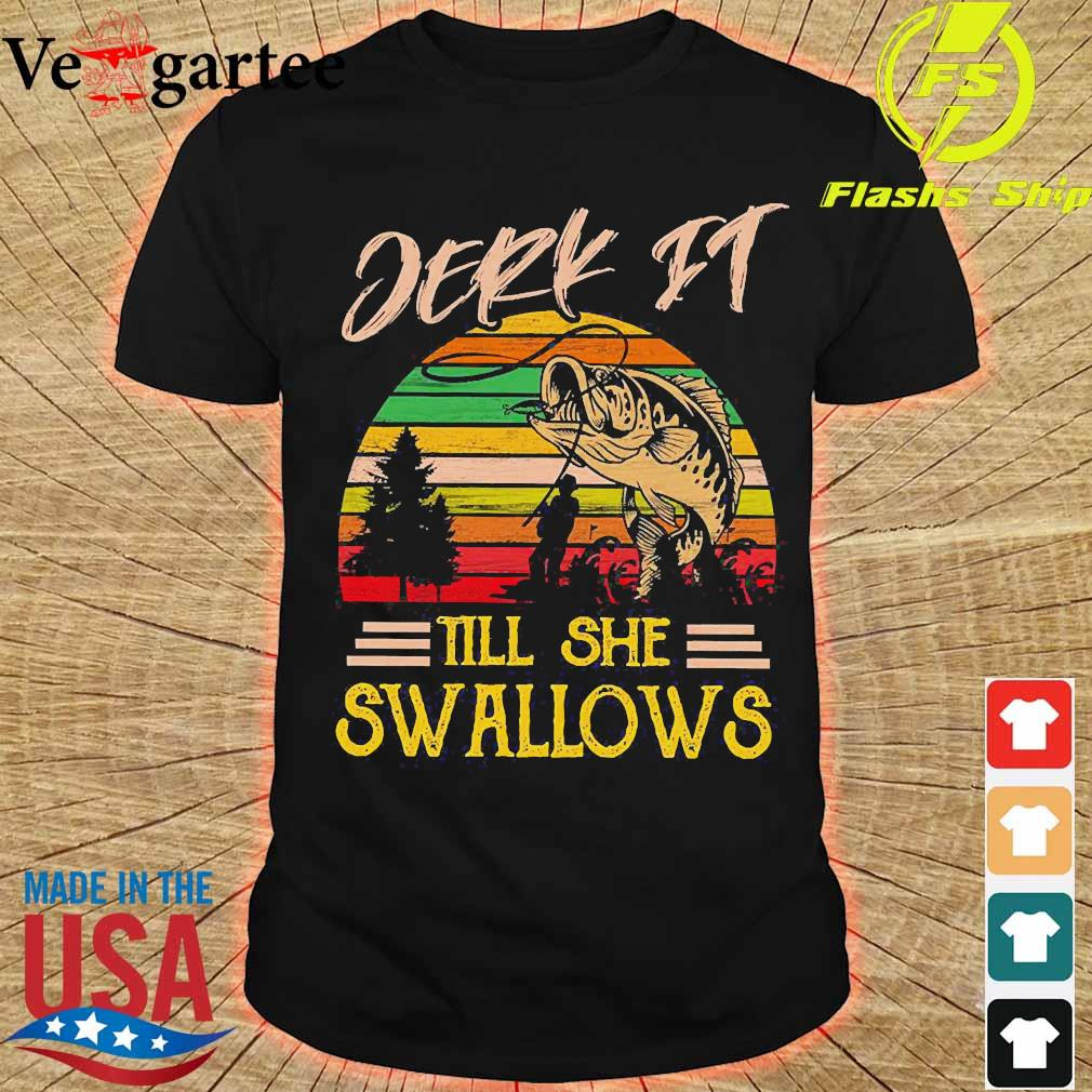 Jerk It till She swallows vintage shirt