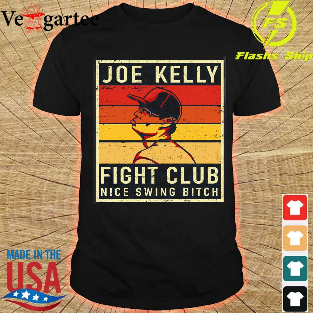 Joe Kelly fight club Nice Swing Bitch vintage shirt