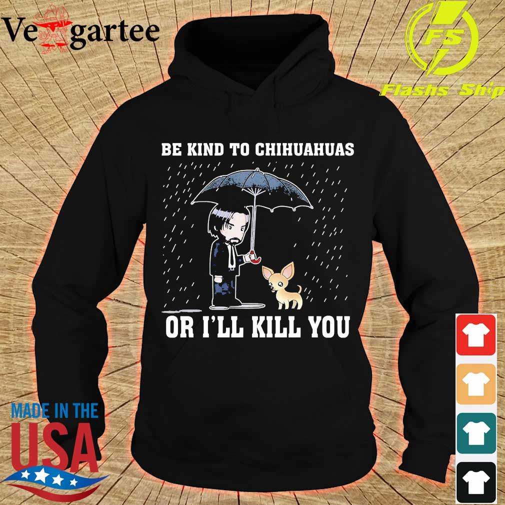 John wick be kind to chihuahuas or I'll kill You s hoodie