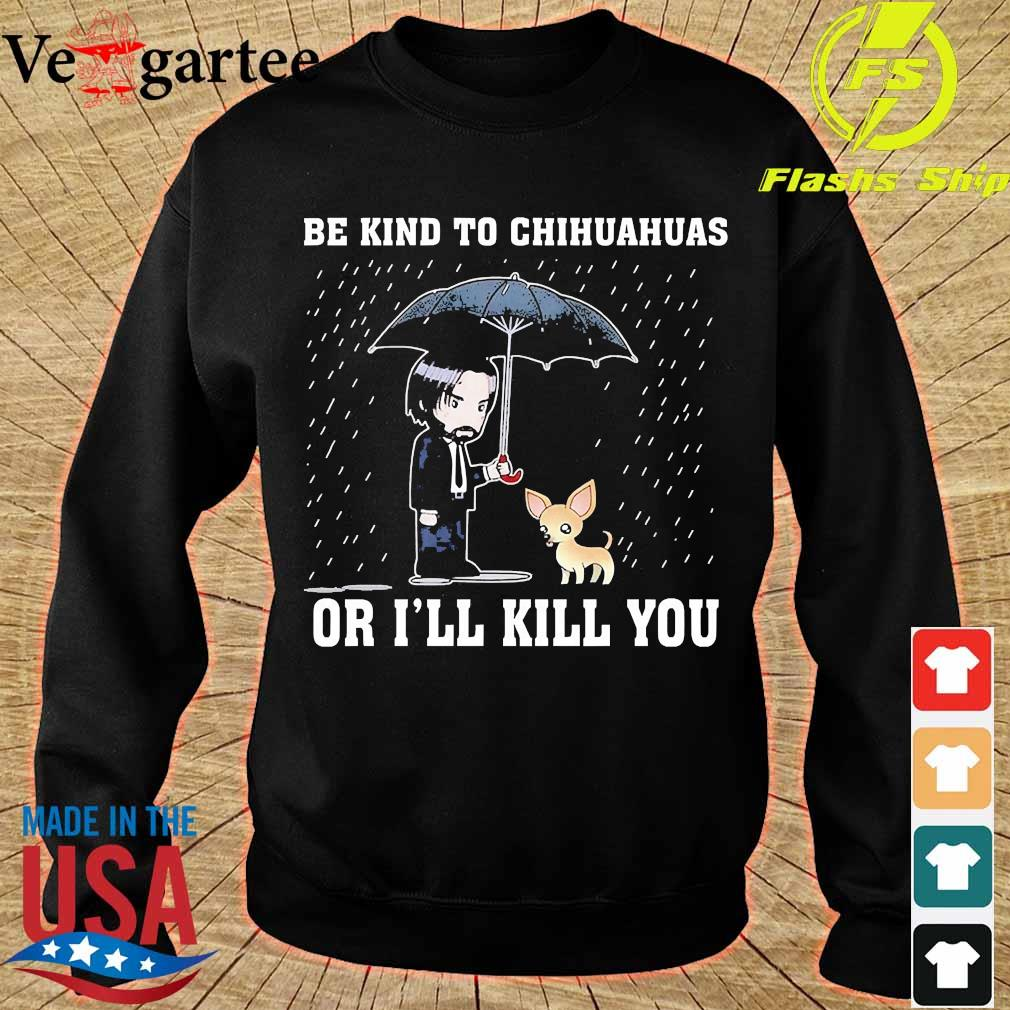 John wick be kind to chihuahuas or I'll kill You s sweater