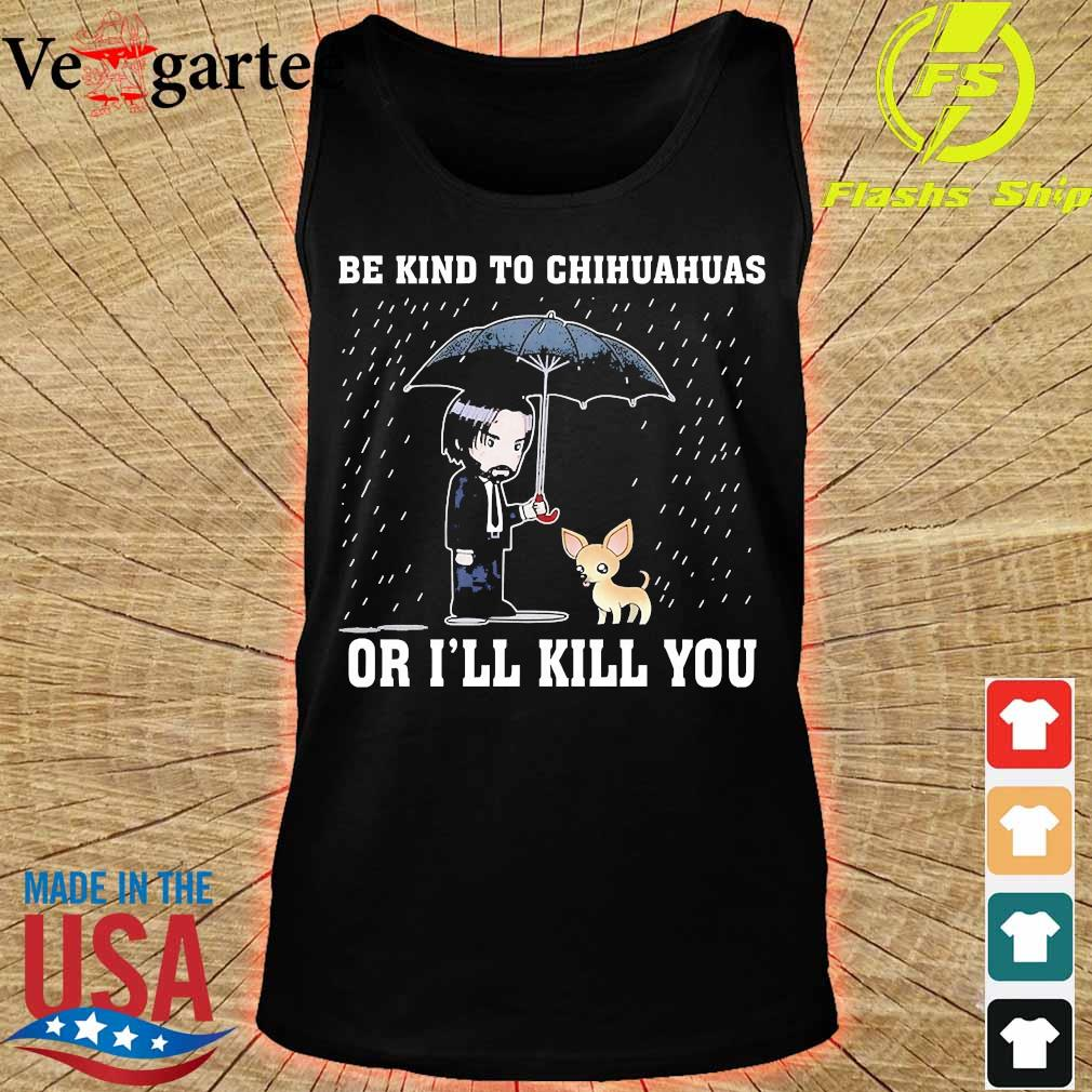 John wick be kind to chihuahuas or I'll kill You s tank top
