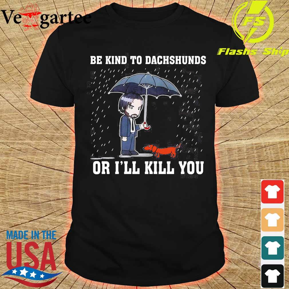 John Wick be kind to dachshunds or I'll kill You Shirt