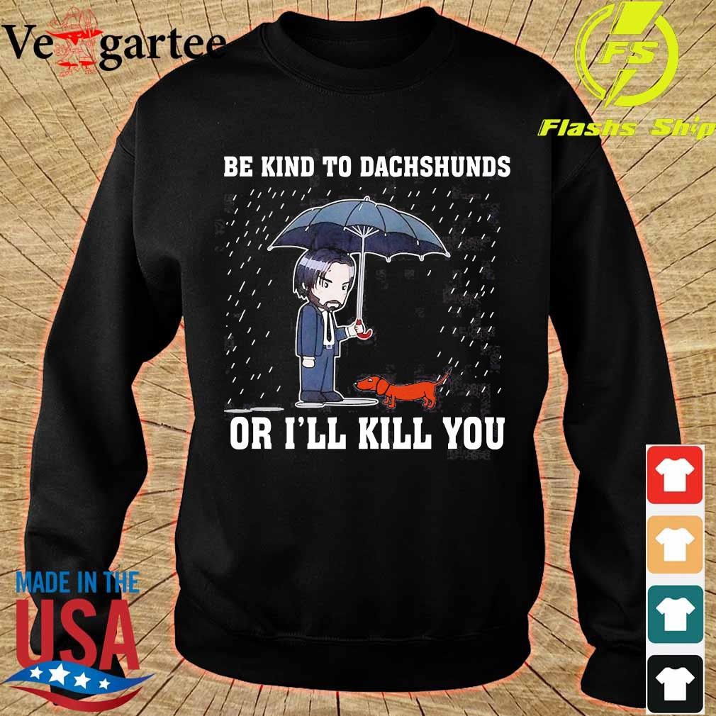 John Wick be kind to dachshunds or I'll kill You Shirt sweater