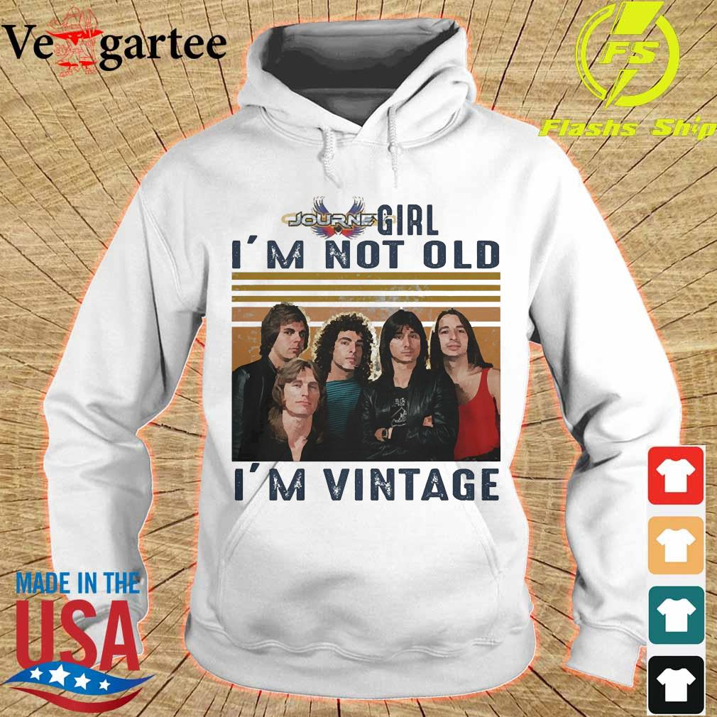 Journey girl I'm not old I'm vintage s hoodie