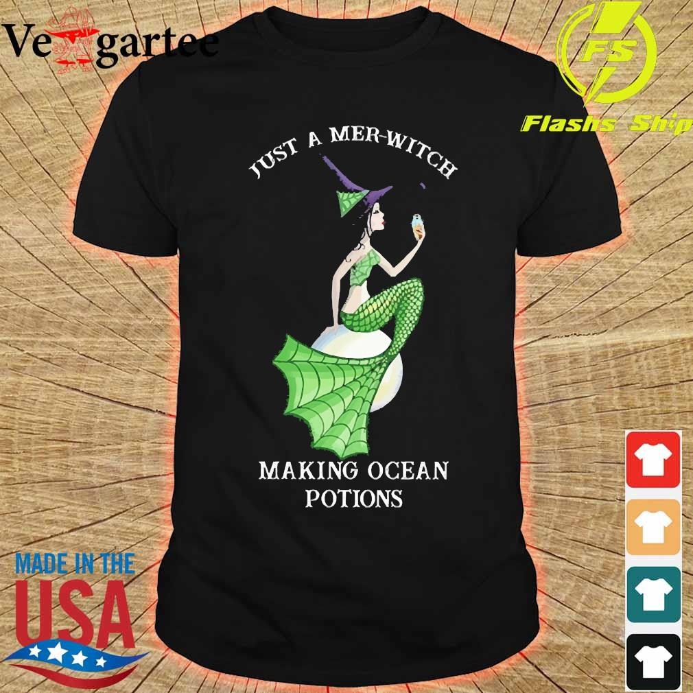 Just a Mer Witch making ocean potions shirt