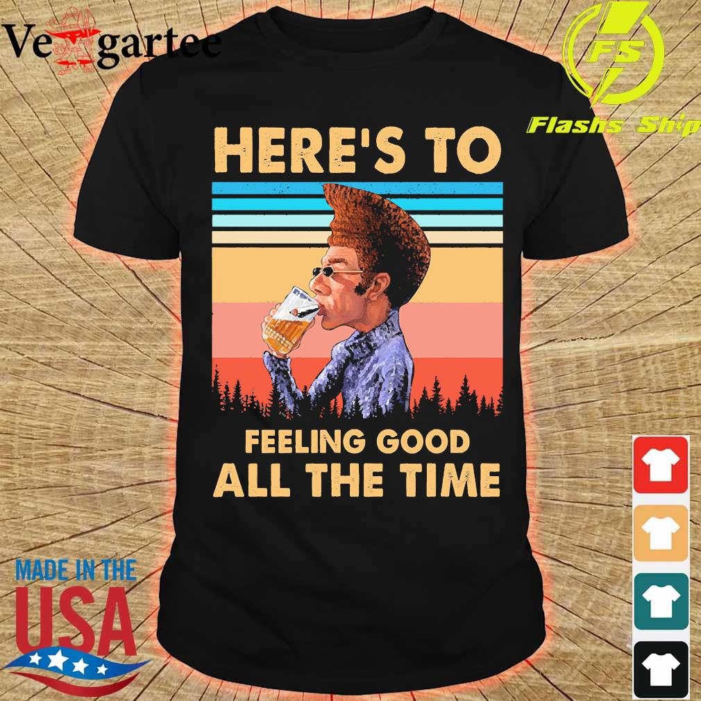 Kramer Here's to feeling good all the time vintage shirt