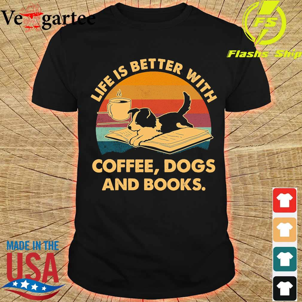 Life is better with coffee dogs and books vintage shirt