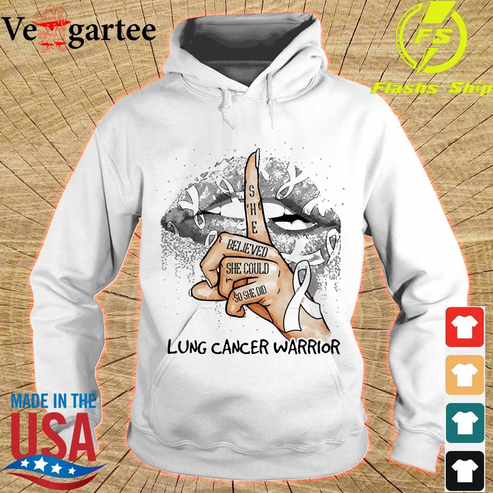 Lips Peace She believed She could so She did lung cancer warrior s hoodie