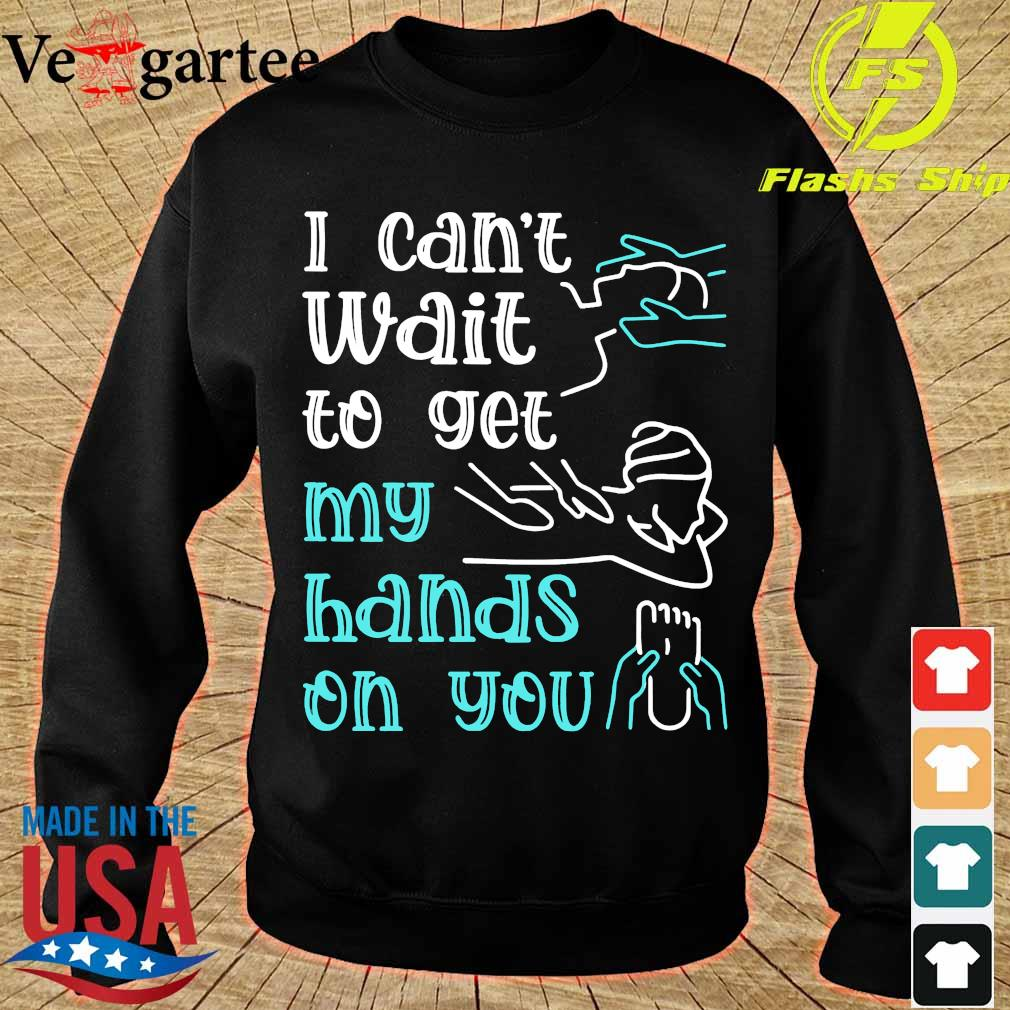 Massege I can't wait to get my hands on You s sweater