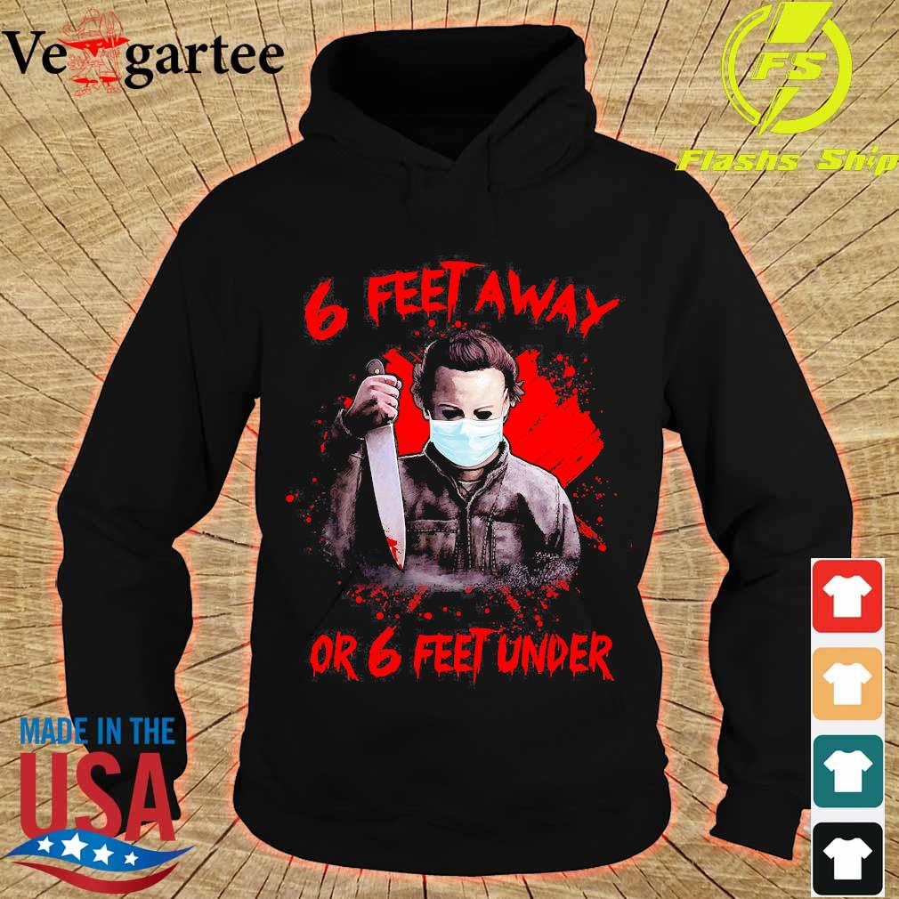 Michael Myers 6 Feet away or feet under s hoodie