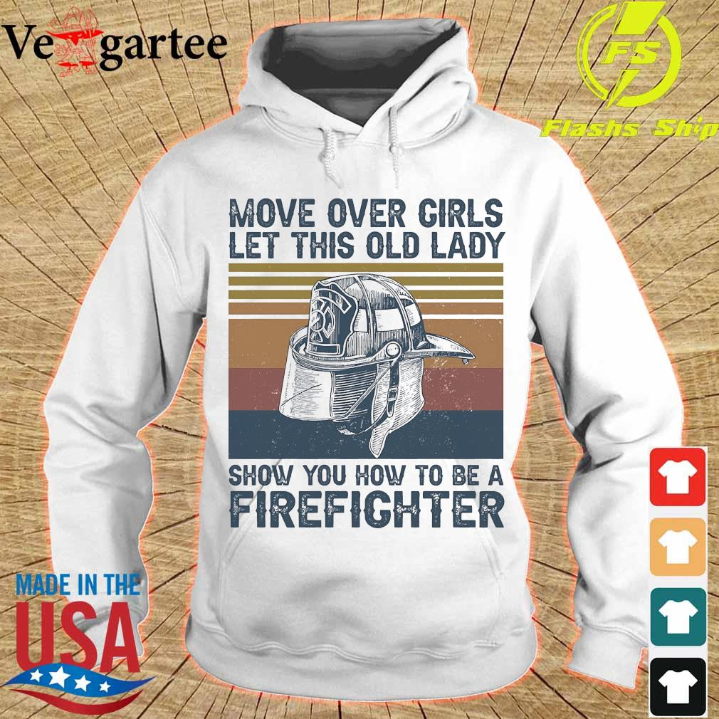 Move over girls let this old lady show You how to be a Firefighter vintage s hoodie