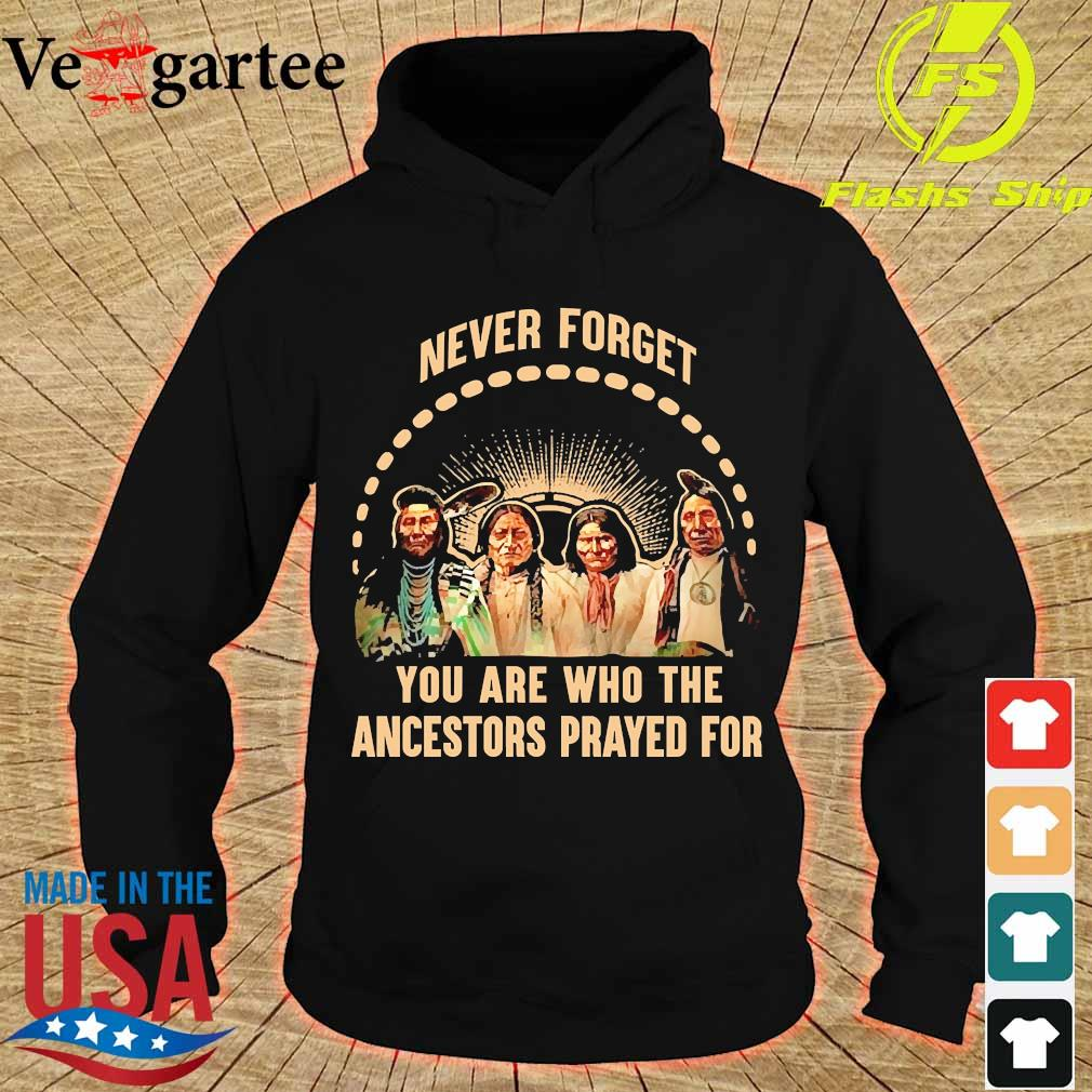Never forget You are who the ancestors prayed for s hoodie
