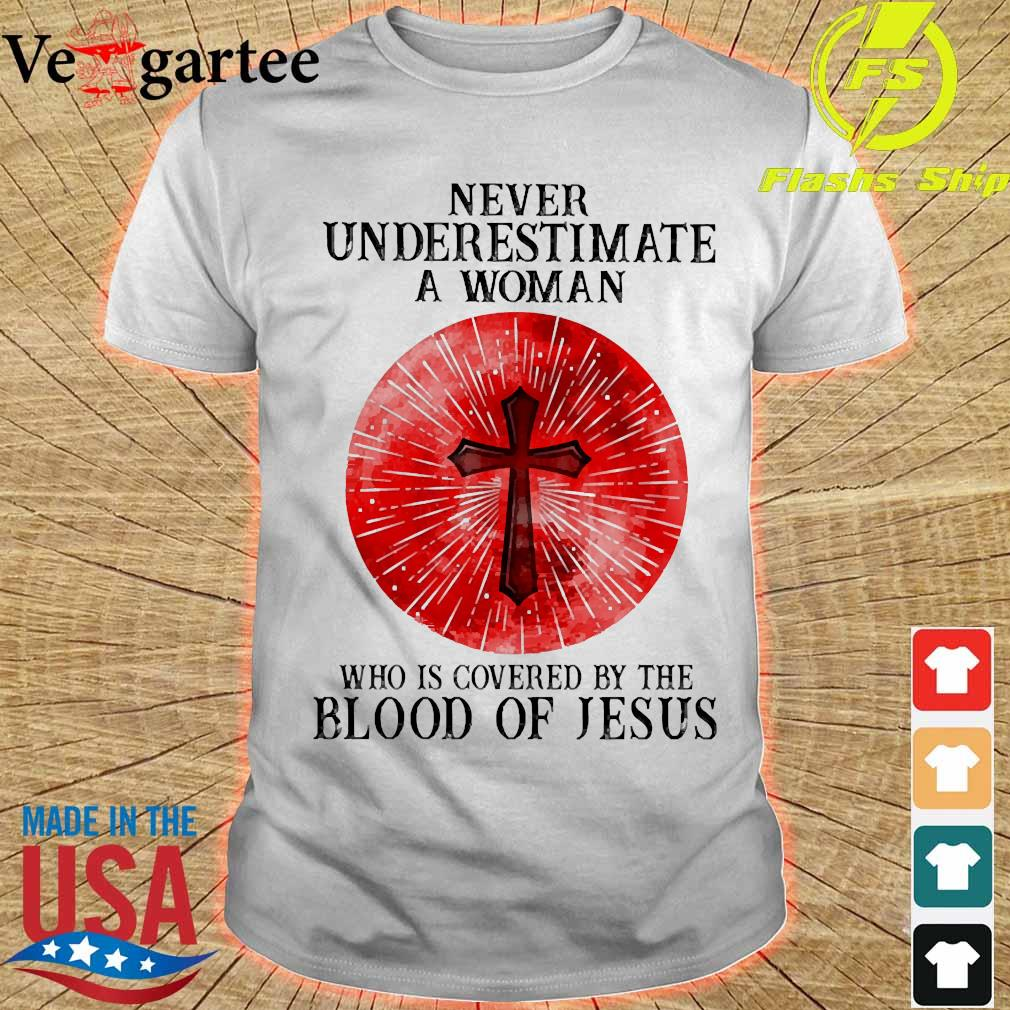 Never underestimate a woman who is covered by the blood pf Jesus shirt