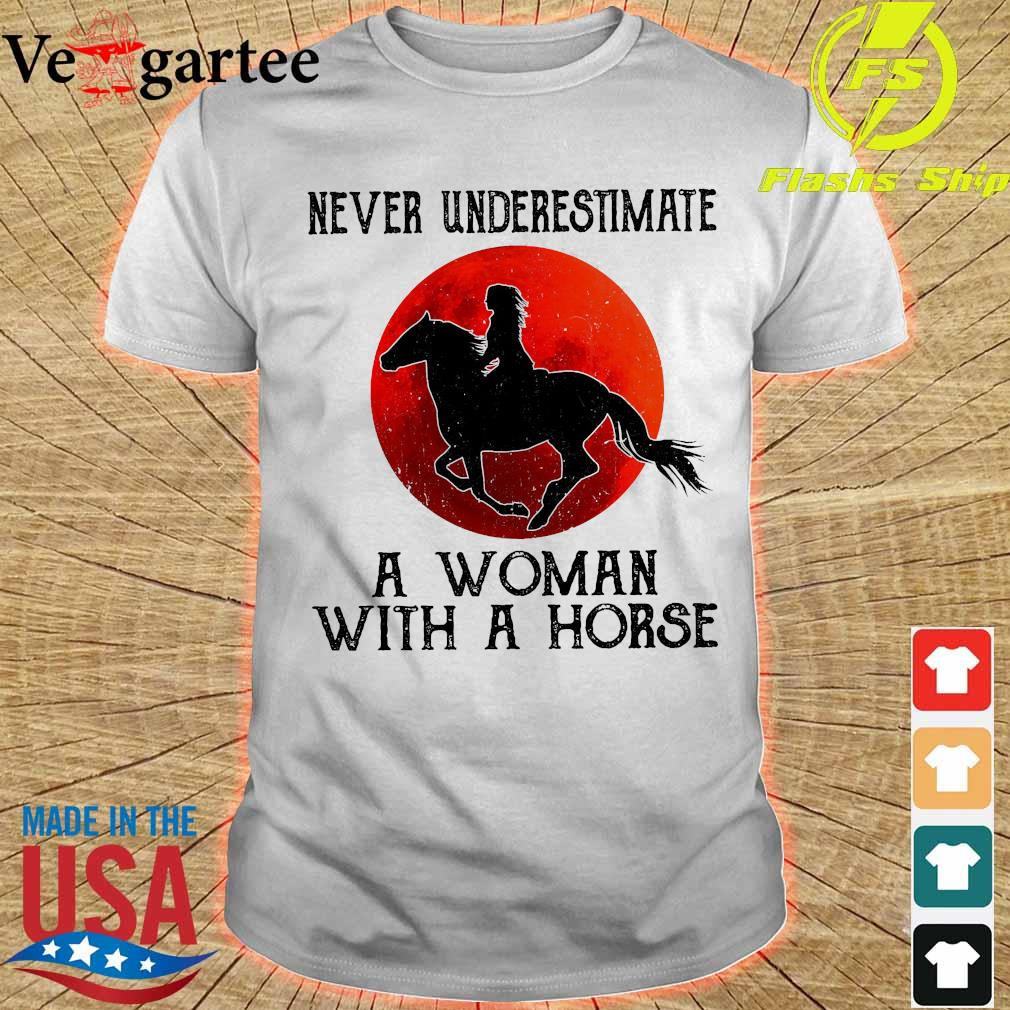 Never underestimate a woman with a horse shirt