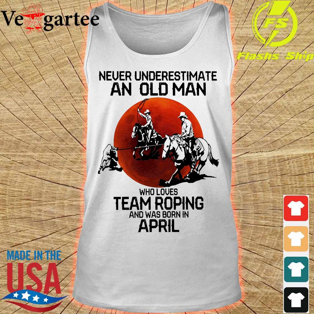 Never underestimate an old woman who loves team roping and was born in april s tank top