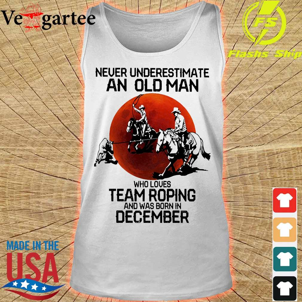Never underestimate an old woman who loves team roping and was born in december s tank top