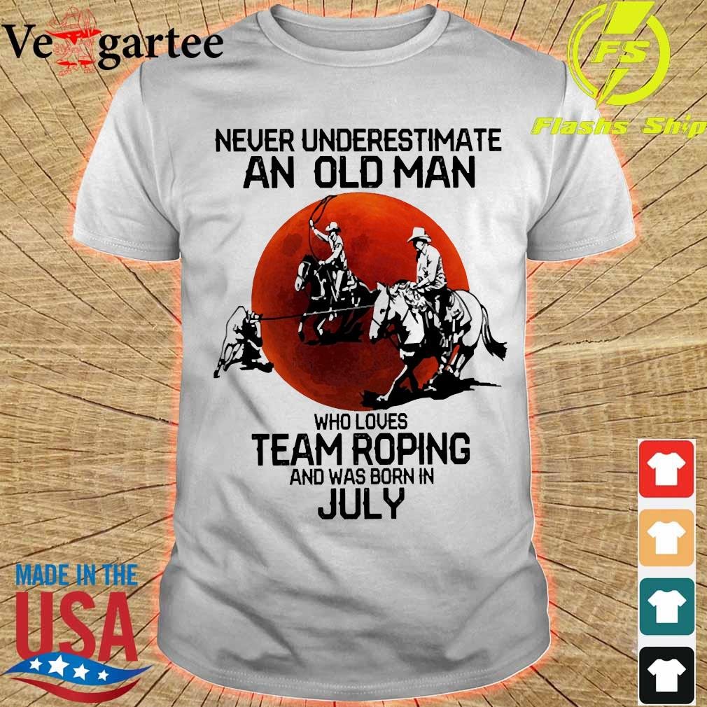 Never underestimate an old woman who loves team roping and was born in July shirt