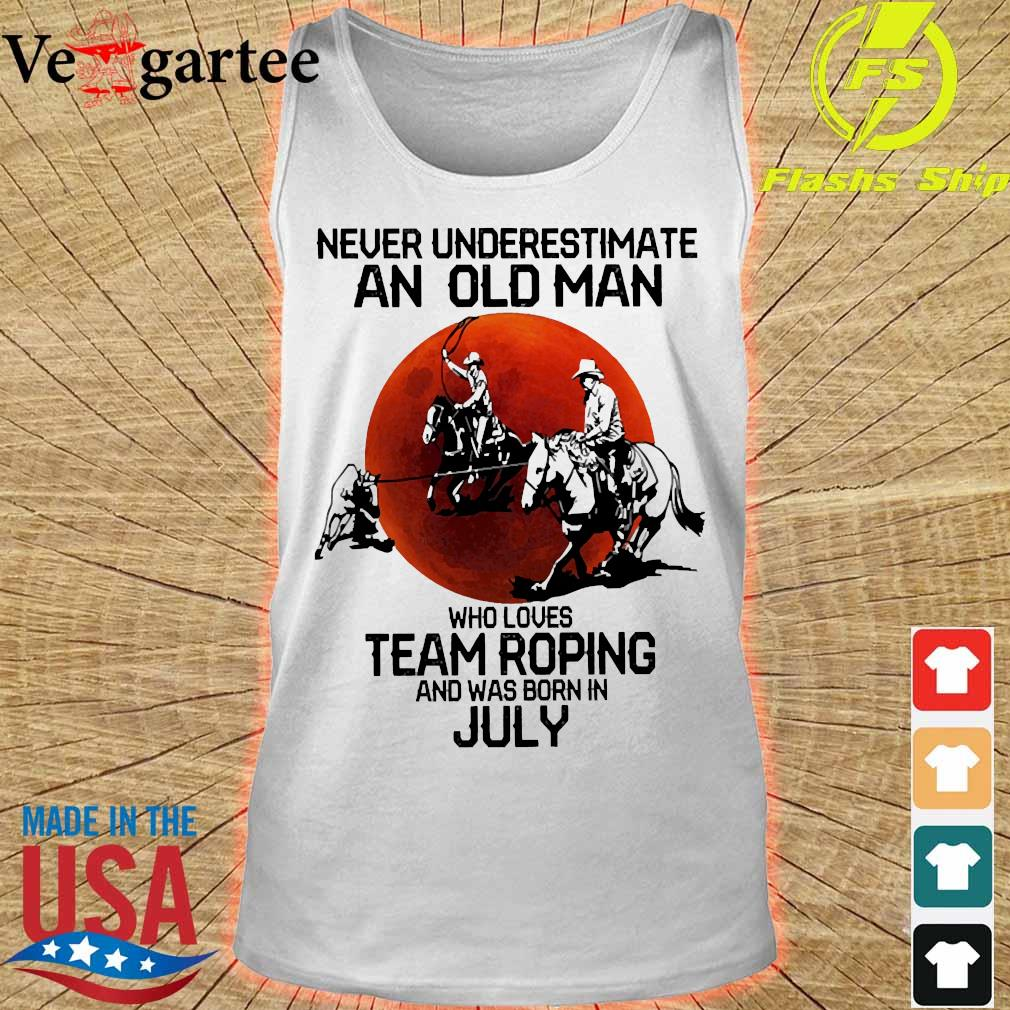 Never underestimate an old woman who loves team roping and was born in July s tank top