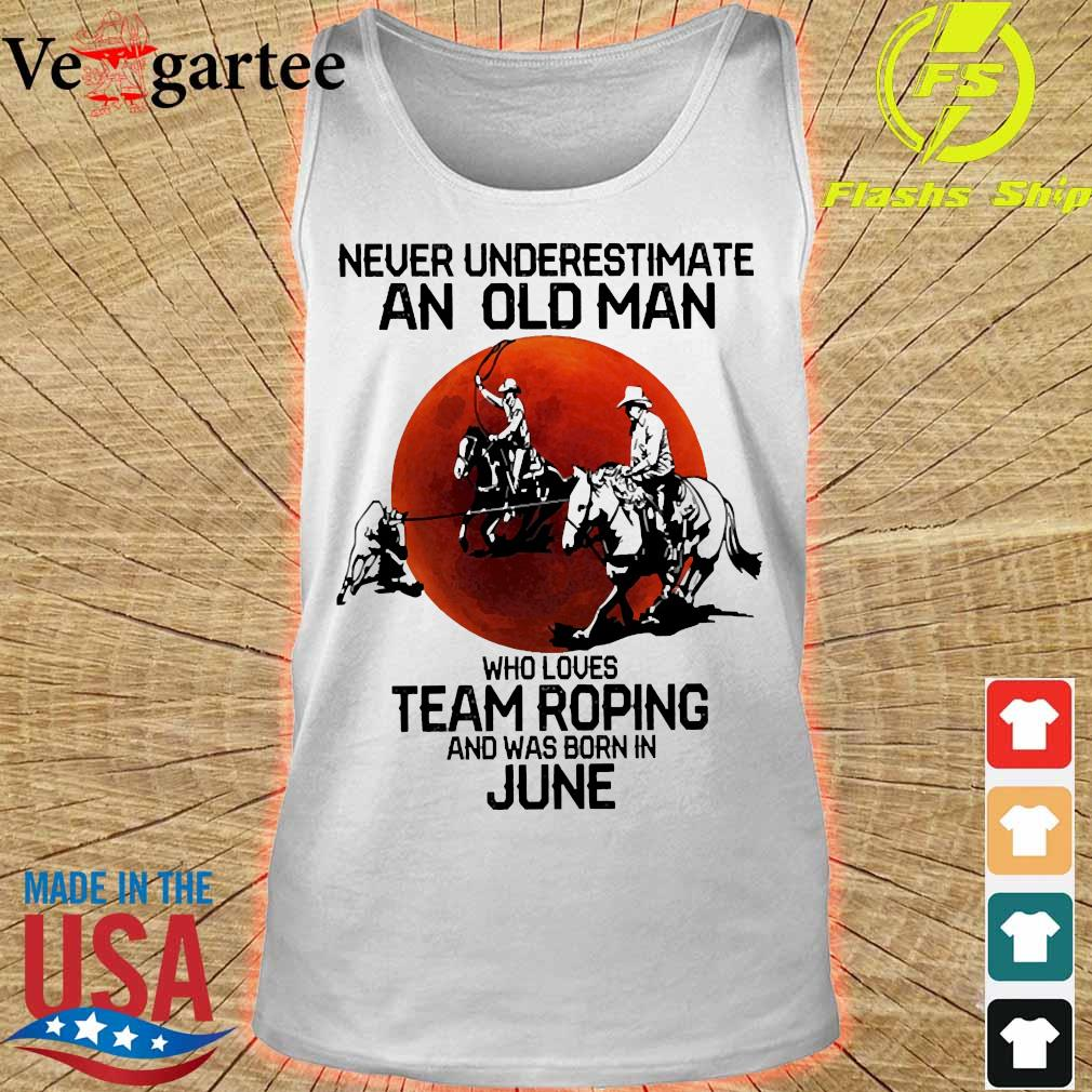 Never underestimate an old woman who loves team roping and was born in june s tank top