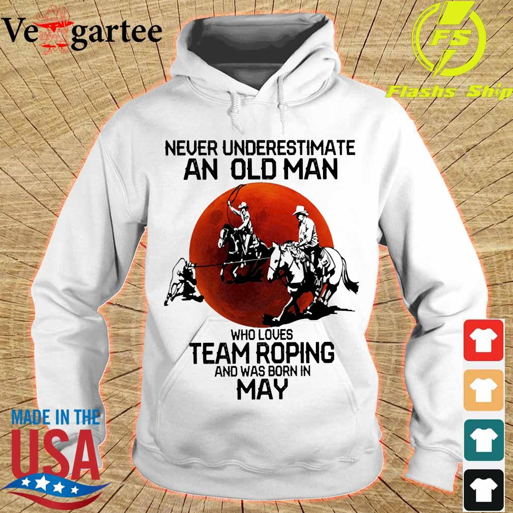 Never underestimate an old woman who loves team roping and was born in may s hoodie