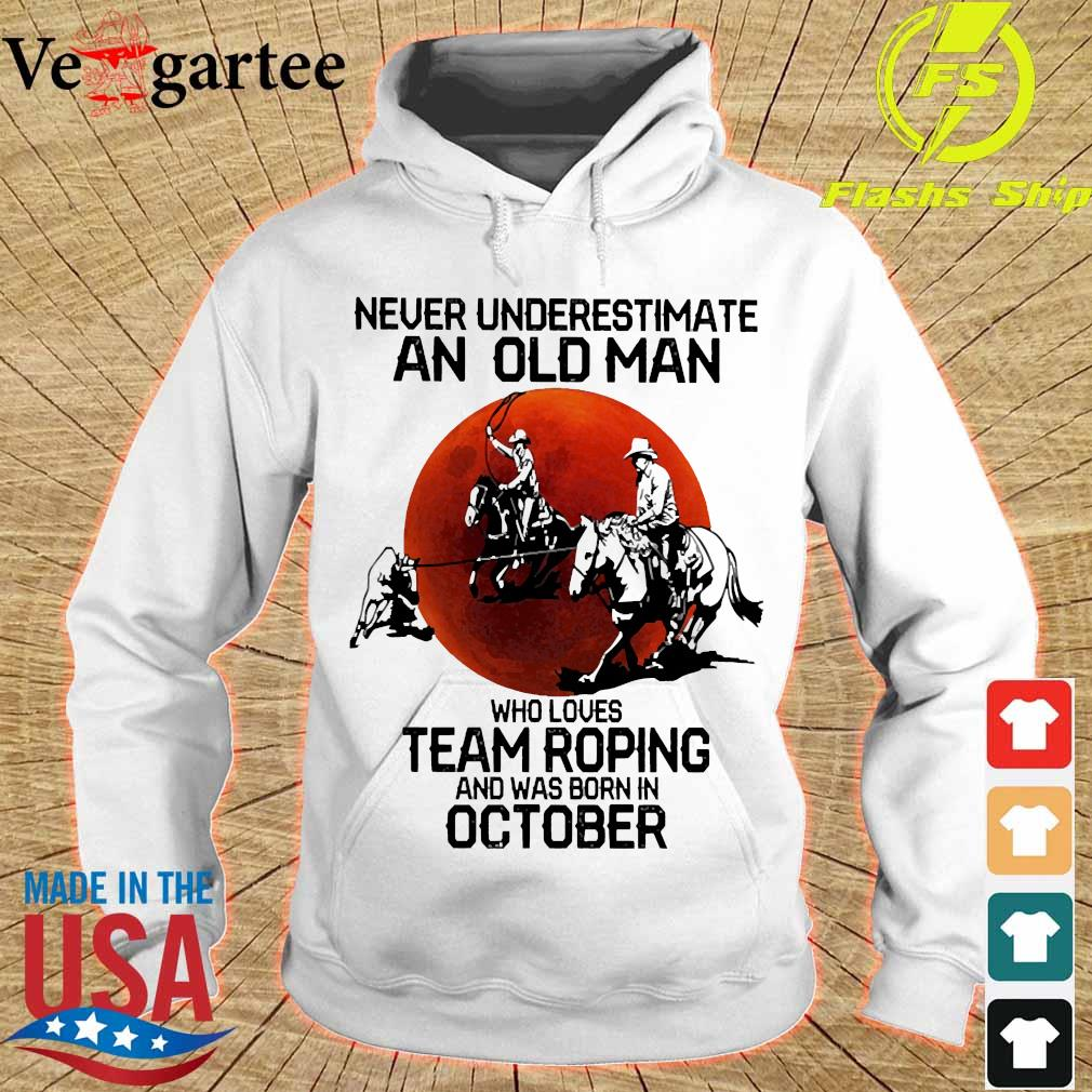 Never underestimate an old woman who loves team roping and was born in october s hoodie