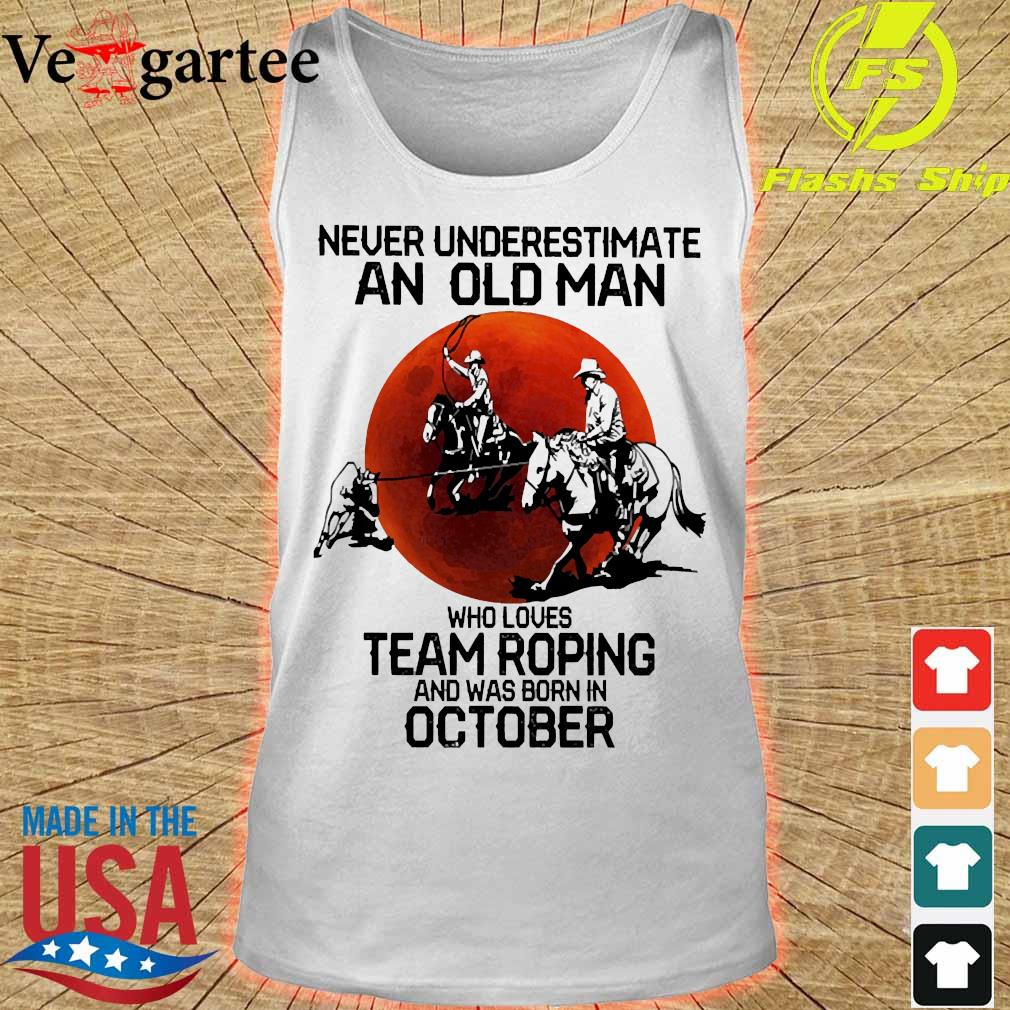 Never underestimate an old woman who loves team roping and was born in october s tank top