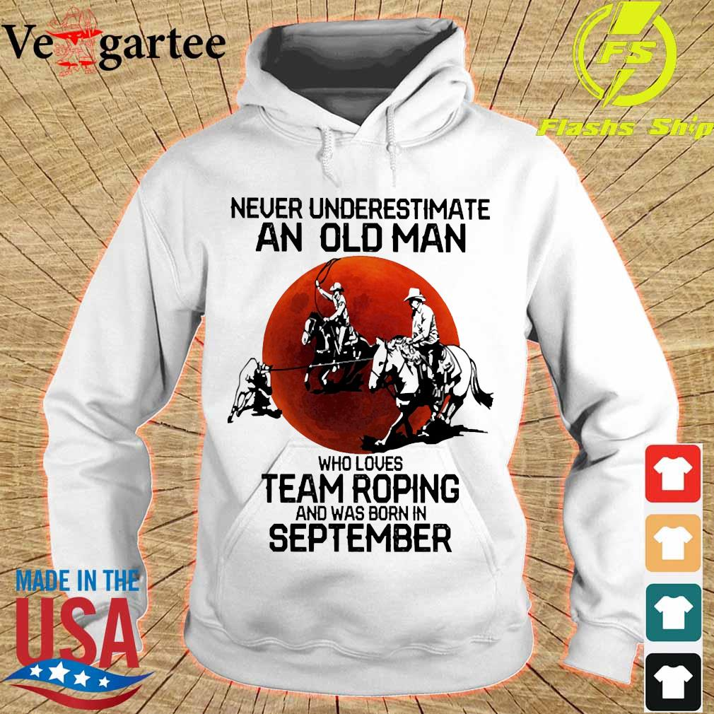 Never underestimate an old woman who loves team roping and was born in september s hoodie