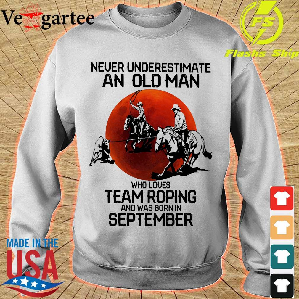 Never underestimate an old woman who loves team roping and was born in september s sweater