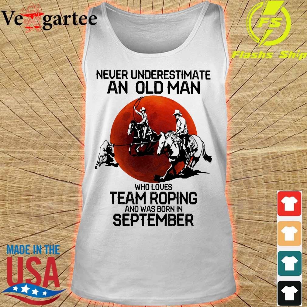 Never underestimate an old woman who loves team roping and was born in september s tank top