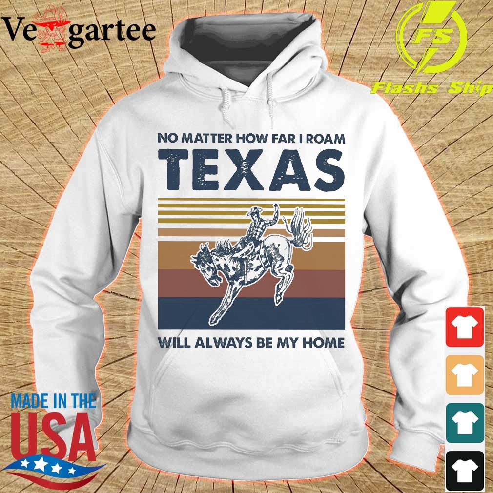 No matter how far I roam texas will always be my home vintage s hoodie