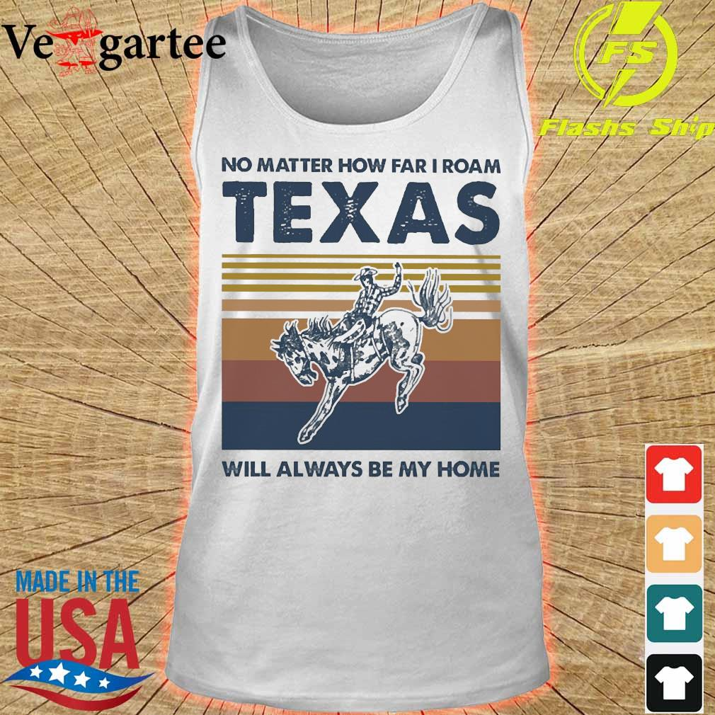 No matter how far I roam texas will always be my home vintage s tank top