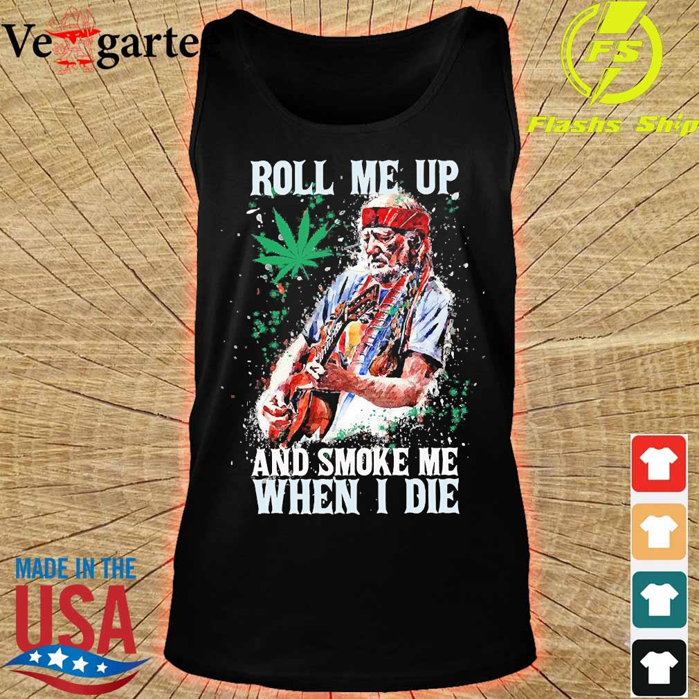 Roll me up and smoke me when I die s tank top