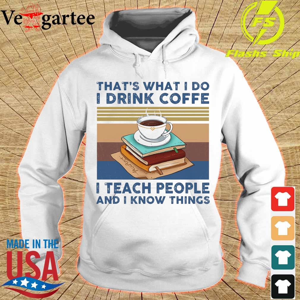 That's what I do I drink coffee I teach people and I know things vintage s hoodie