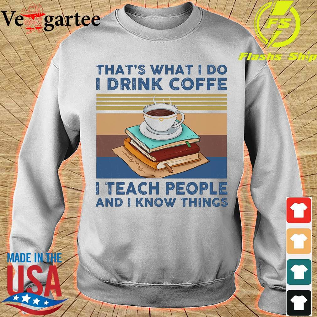 That's what I do I drink coffee I teach people and I know things vintage s sweater