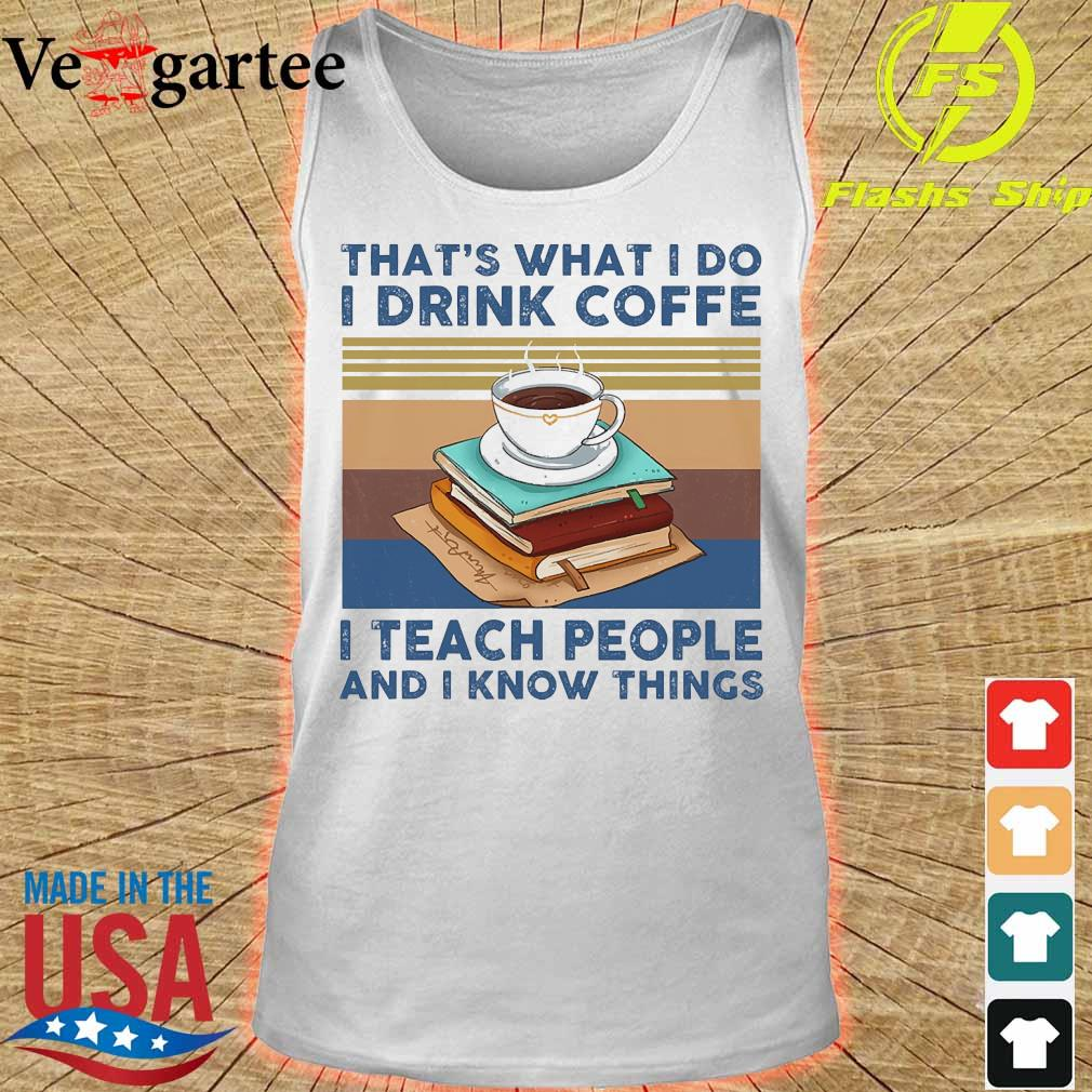 That's what I do I drink coffee I teach people and I know things vintage s tank top
